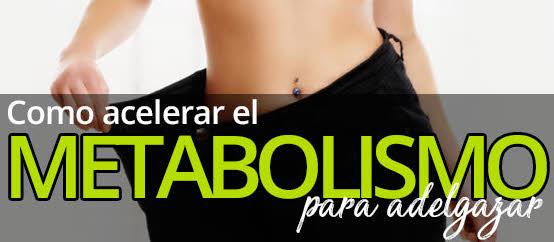 Acelerar el metabolismo y adelgaza
